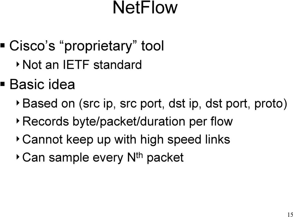 proto) 4Records byte/packet/duration per flow 4Cannot