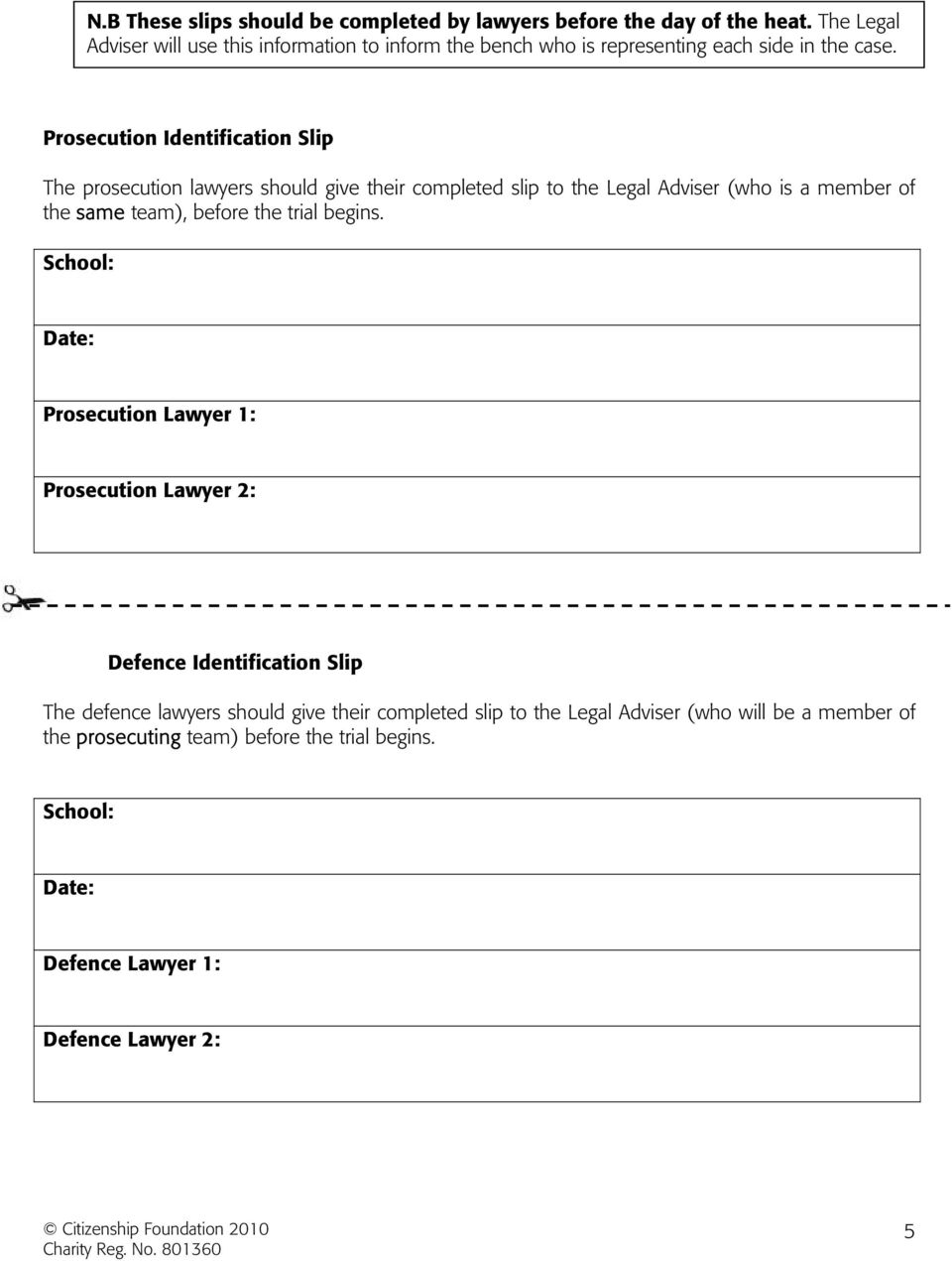 Prosecution Identification Slip The prosecution lawyers should give their completed slip to the (who is a member of the same team), before the trial