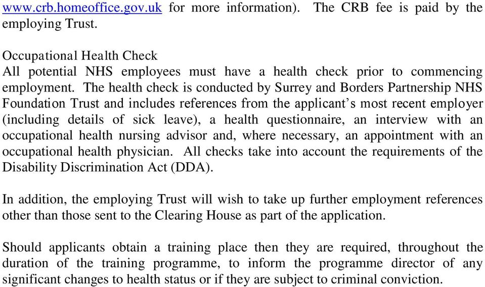 The health check is conducted by Surrey and Borders Partnership NHS Foundation Trust and includes references from the applicant s most recent employer (including details of sick leave), a health