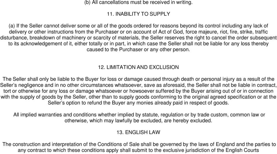 account of Act of God, force majeure, riot, fire, strike, traffic disturbance, breakdown of machinery or scarcity of materials, the Seller reserves the right to cancel the order subsequent to its