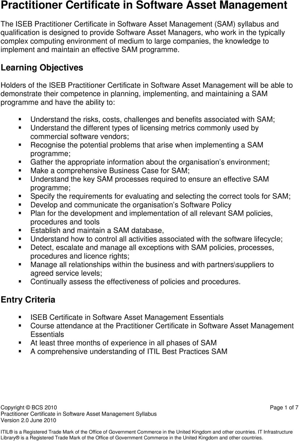 Learning Objectives Holders of the ISEB Practitioner Certificate in Software Asset Management will be able to demonstrate their competence in planning, implementing, and maintaining a SAM programme