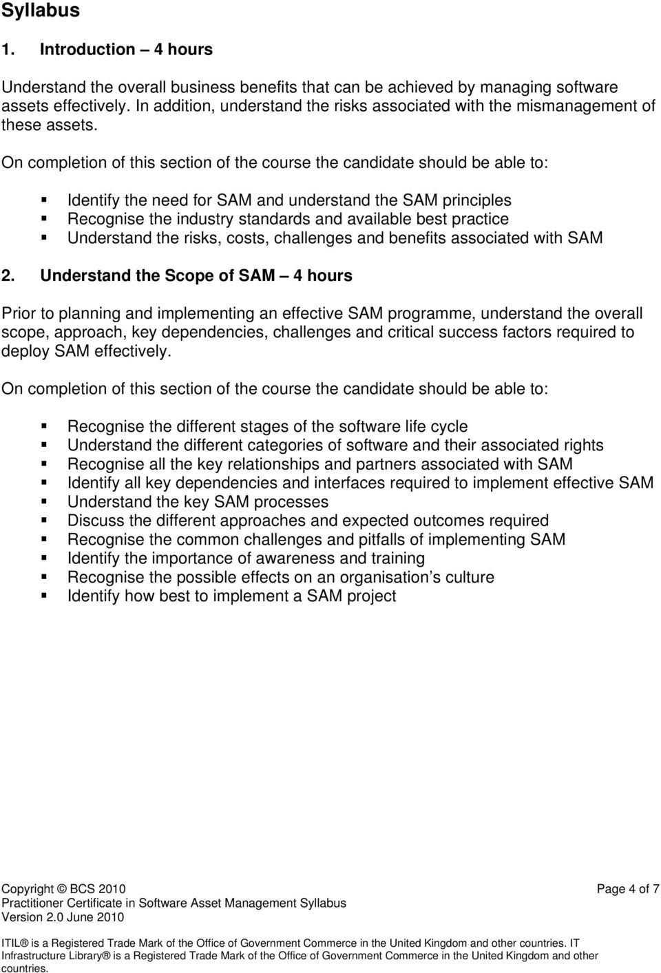 Identify the need for SAM and understand the SAM principles Recognise the industry standards and available best practice Understand the risks, costs, challenges and benefits associated with SAM 2.