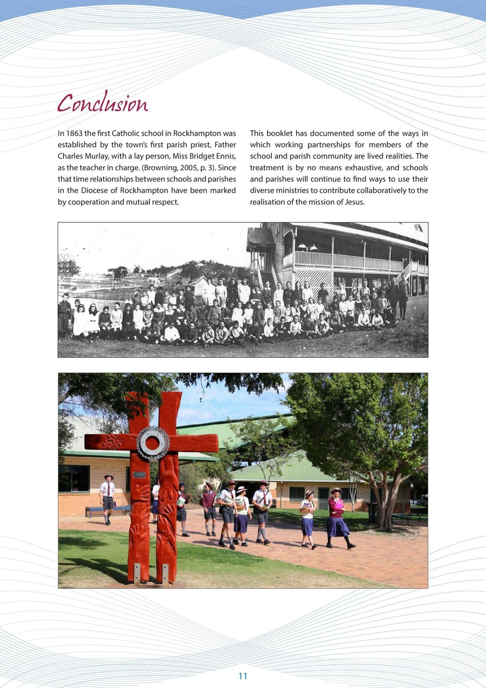 Since that time relationships between schools and parishes in the Diocese of Rockhampton have been marked by cooperation and mutual respect.