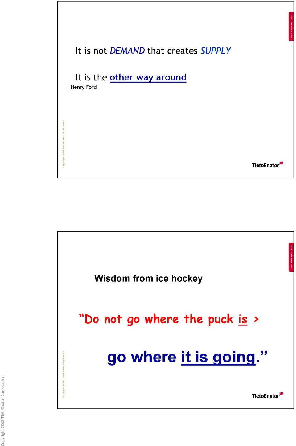 Wisdom from ice hockey Do not go where the puck