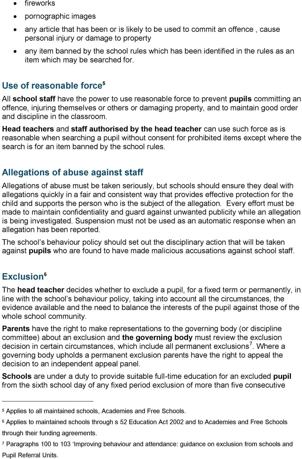 Use of reasonable force 5 All school staff have the power to use reasonable force to prevent pupils committing an offence, injuring themselves or others or damaging property, and to maintain good