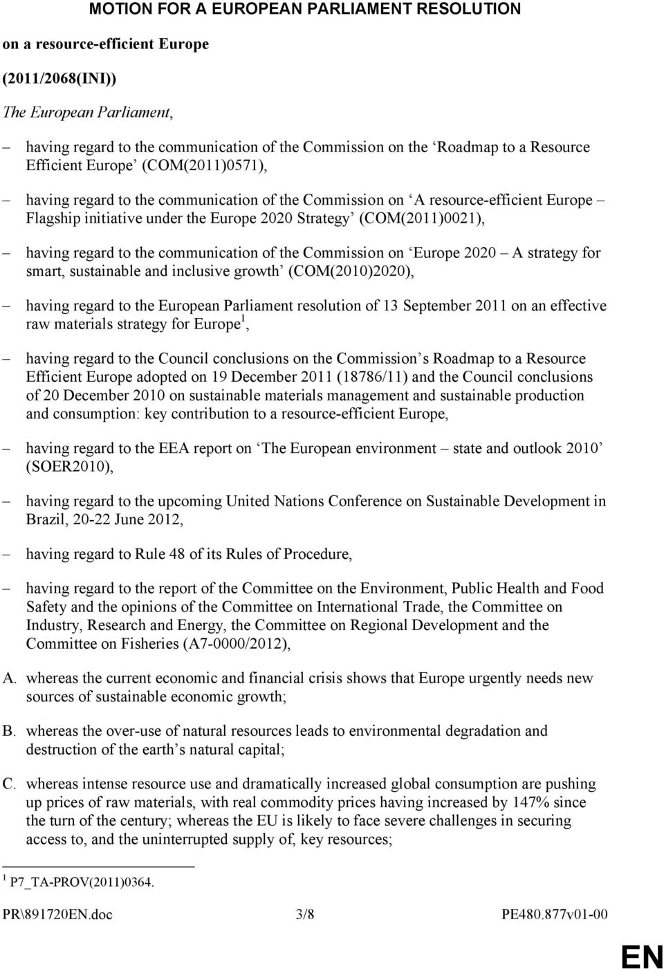 to the communication of the Commission on Europe 2020 A strategy for smart, sustainable and inclusive growth (COM(2010)2020), having regard to the European Parliament resolution of 13 September 2011