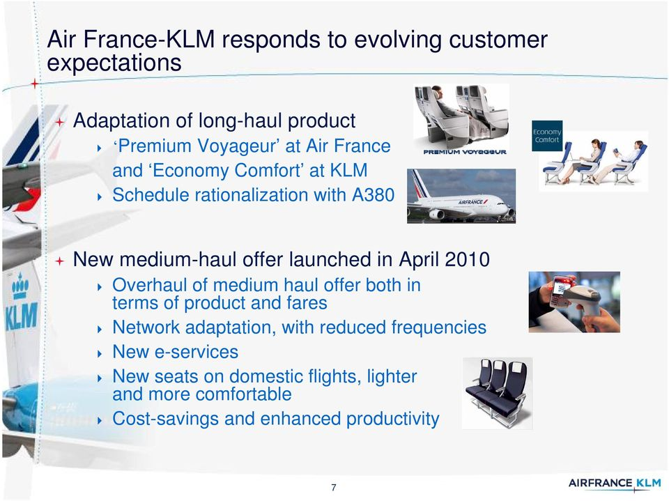 Overhaul of medium haul offer both in terms of product and fares Network adaptation, with reduced frequencies New