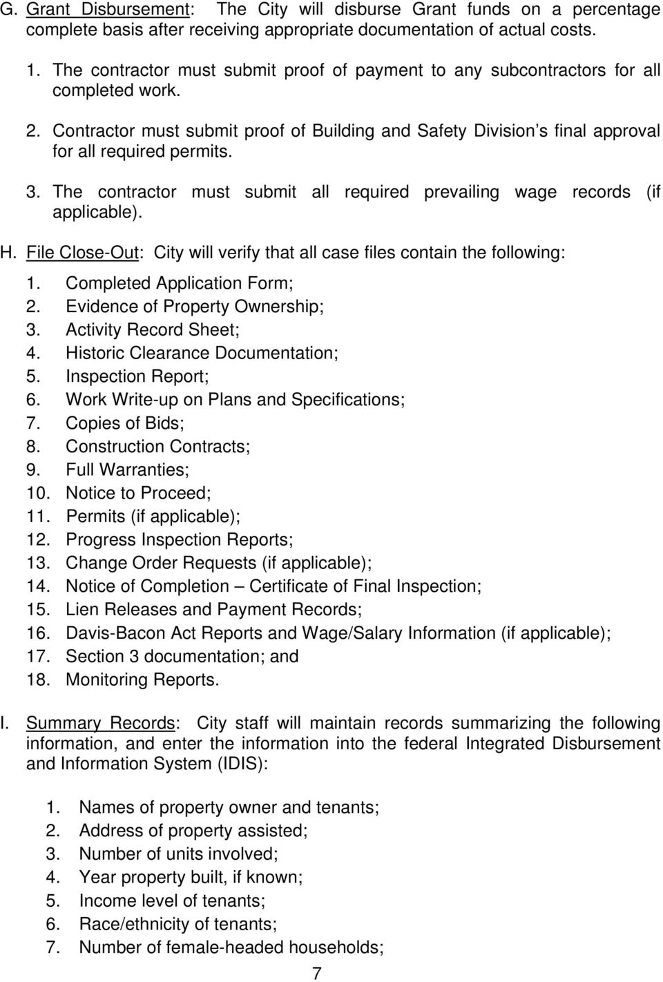 The contractor must submit all required prevailing wage records (if applicable). H. File Close-Out: City will verify that all case files contain the following: 1. Completed Application Form; 2.
