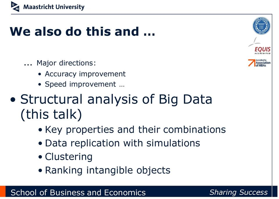 Data (this talk) Key properties and their combinations