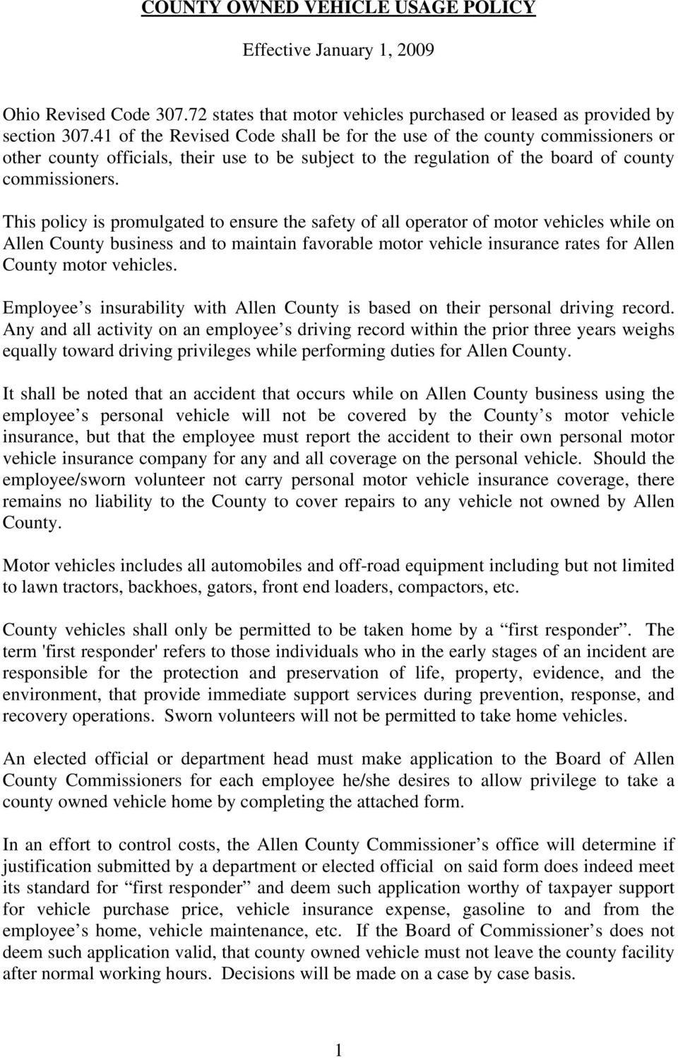 This policy is promulgated to ensure the safety of all operator of motor vehicles while on Allen County business and to maintain favorable motor vehicle insurance rates for Allen County motor