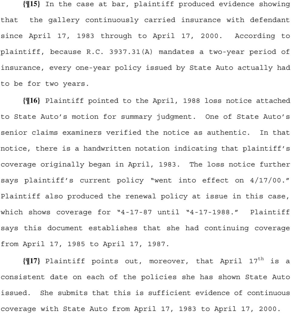 { 16} Plaintiff pointed to the April, 1988 loss notice attached to State Auto s motion for summary judgment. One of State Auto s senior claims examiners verified the notice as authentic.