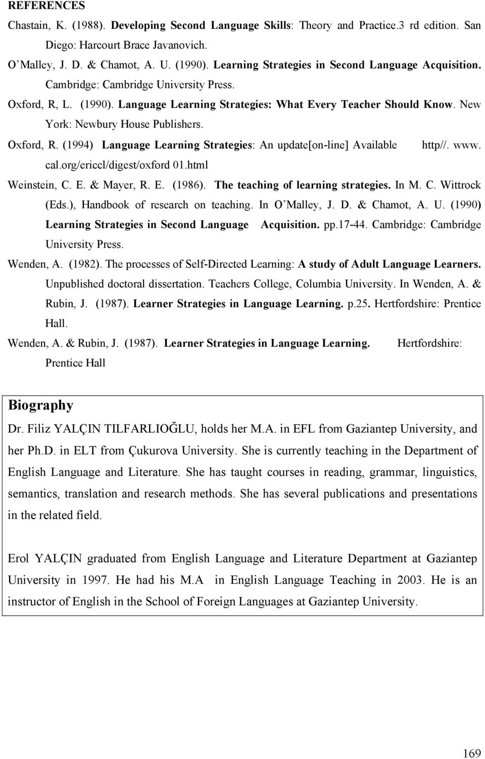 New York: Newbury House Publishers. Oxford, R. (1994) Language Learning Strategies: An update[on-line] Available http//. www. cal.org/ericcl/digest/oxford 01.html Weinstein, C. E. & Mayer, R. E. (1986).