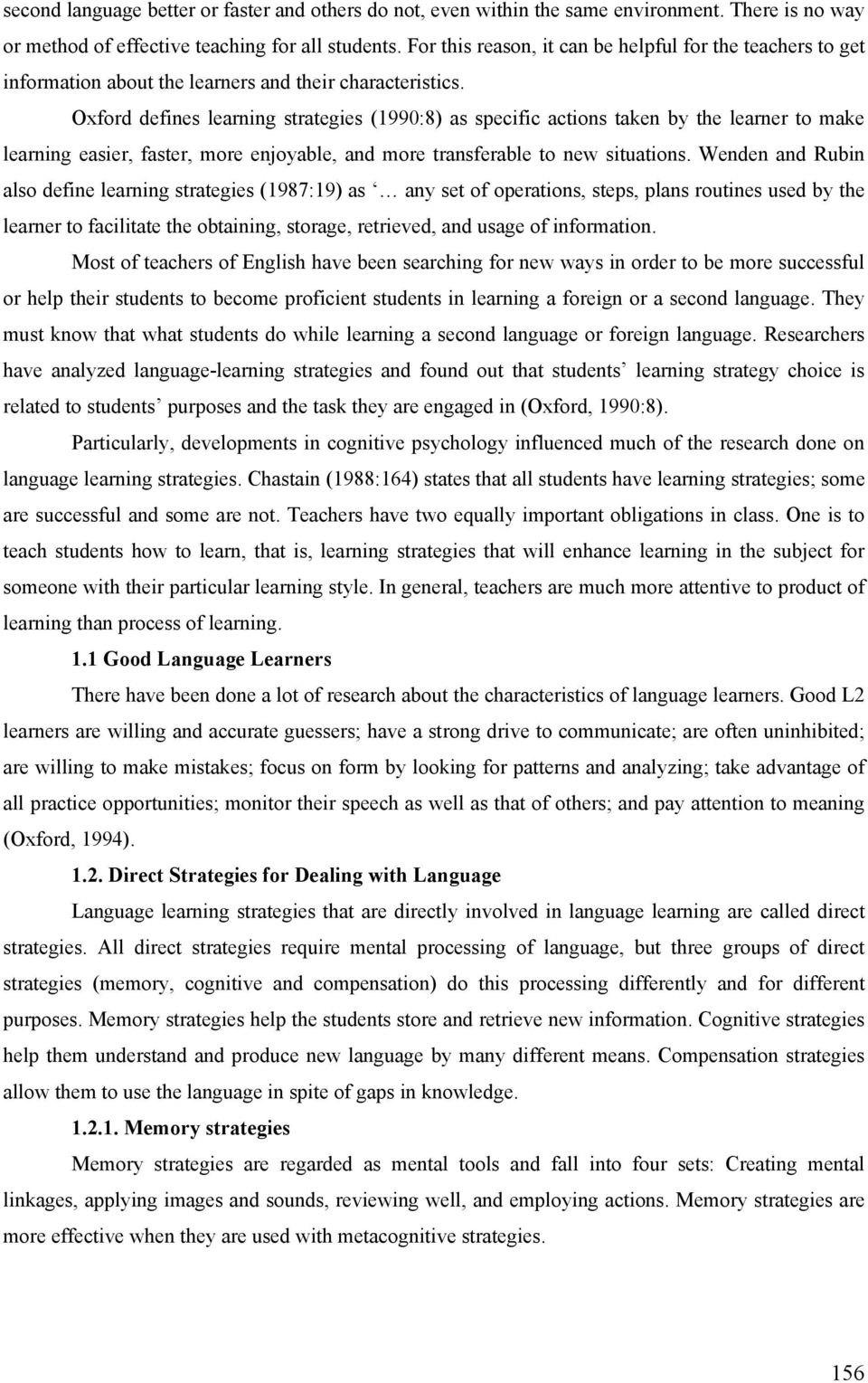Oxford defines learning strategies (1990:8) as specific actions taken by the learner to make learning easier, faster, more enjoyable, and more transferable to new situations.