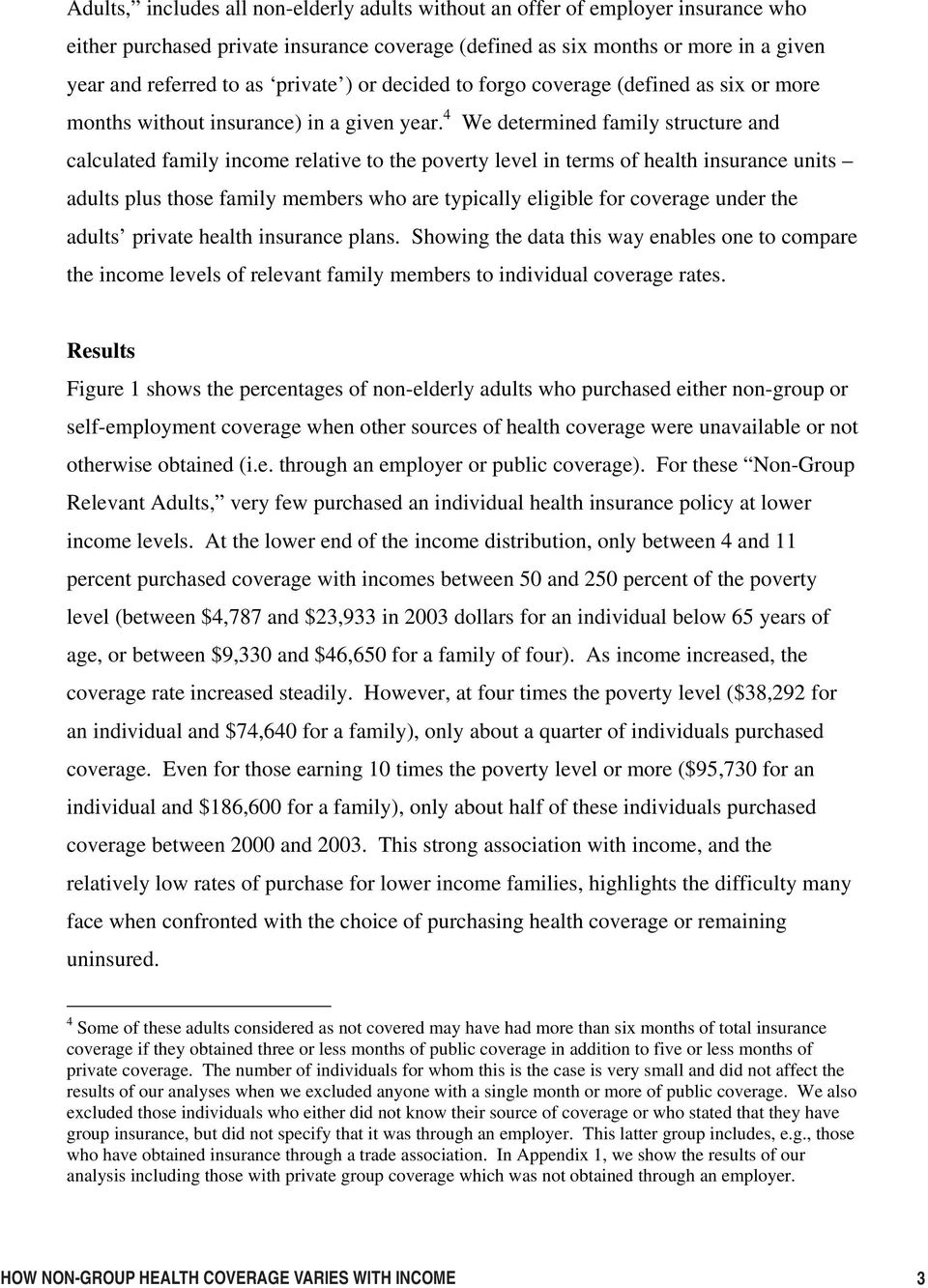 4 We determined family structure and calculated family income relative to the poverty level in terms of health insurance units adults plus those family members who are typically eligible for coverage