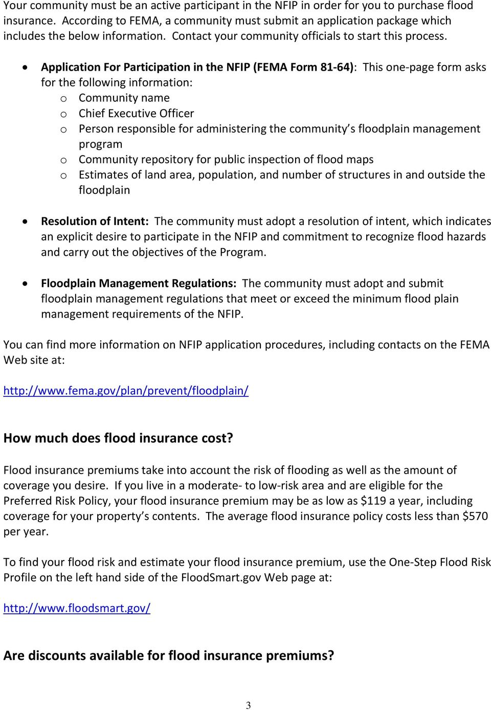 Application For Participation in the NFIP (FEMA Form 81 64): This one page form asks for the following information: o Community name o Chief Executive Officer o Person responsible for administering