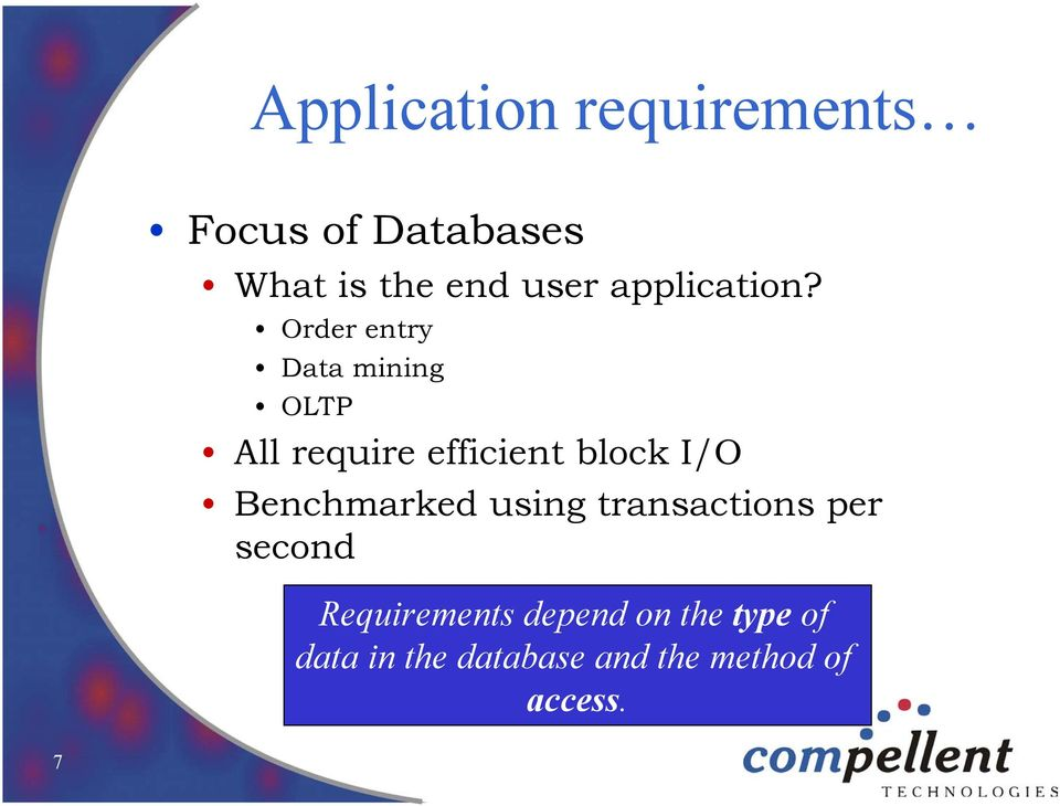 Order entry Data mining OLTP All require efficient block I/O