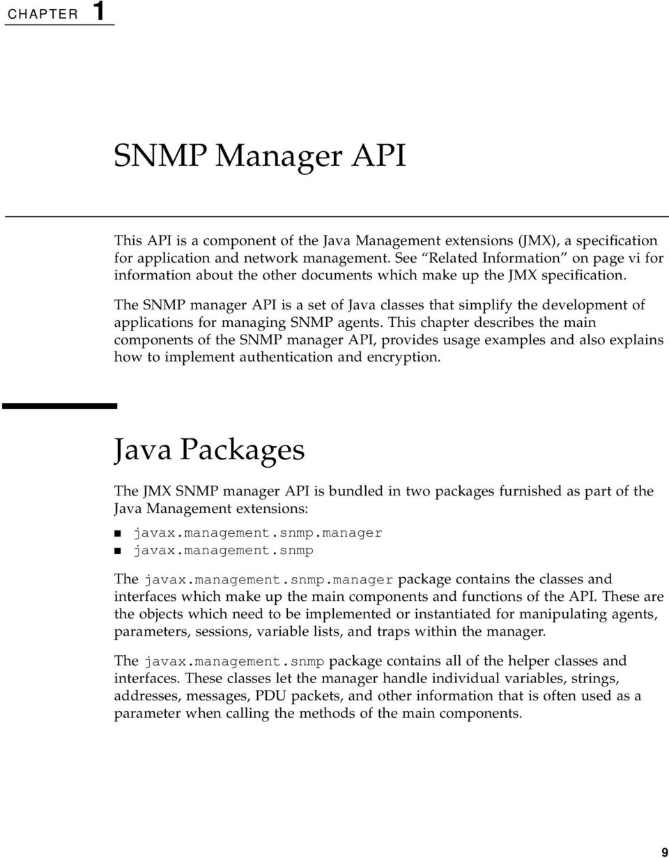 The SNMP manager API is a set of Java classes that simplify the development of applications for managing SNMP agents.