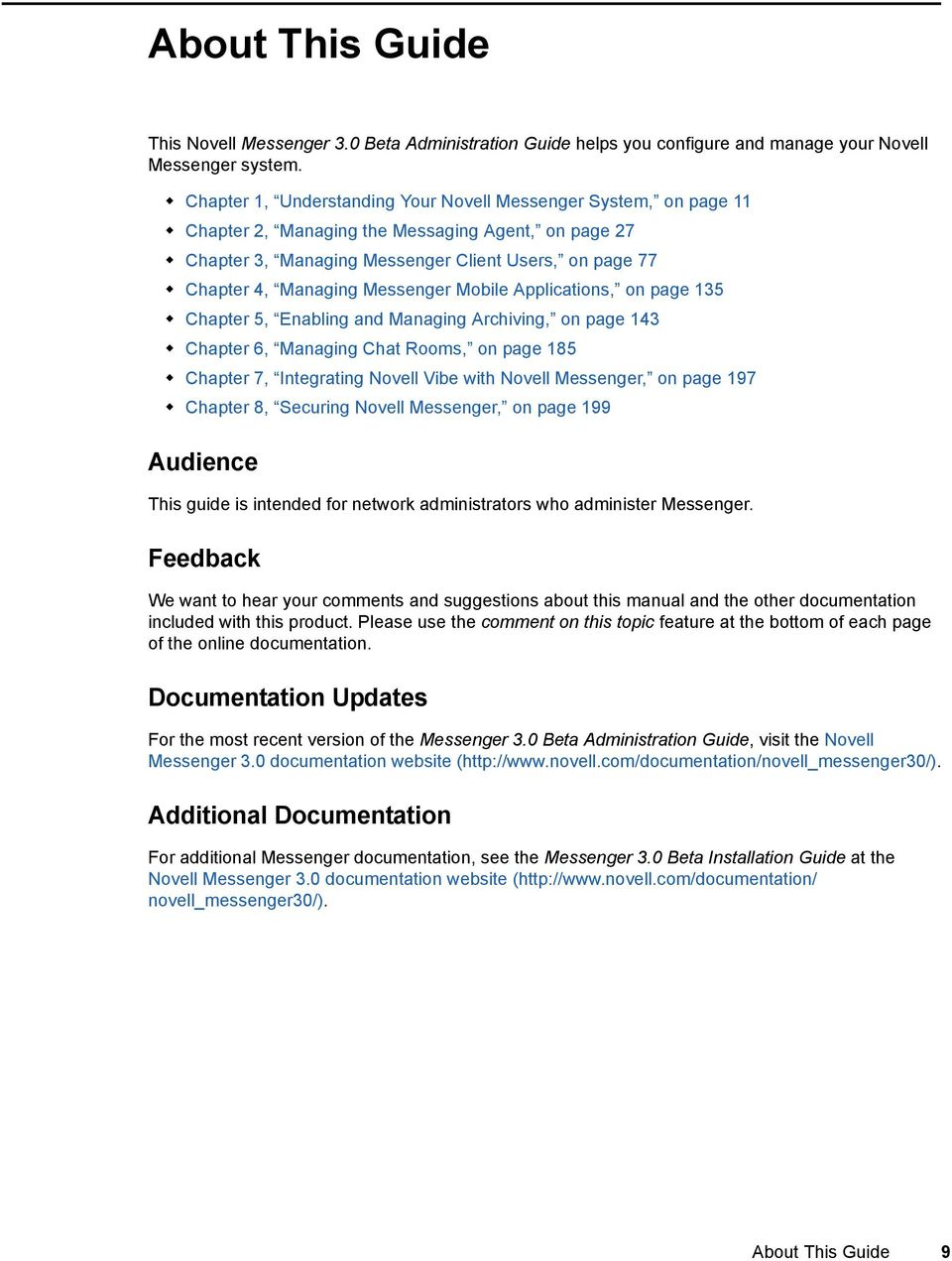 Messenger Mobile Applications, on page 135 Chapter 5, Enabling and Managing Archiving, on page 143 Chapter 6, Managing Chat Rooms, on page 185 Chapter 7, Integrating Novell Vibe with Novell