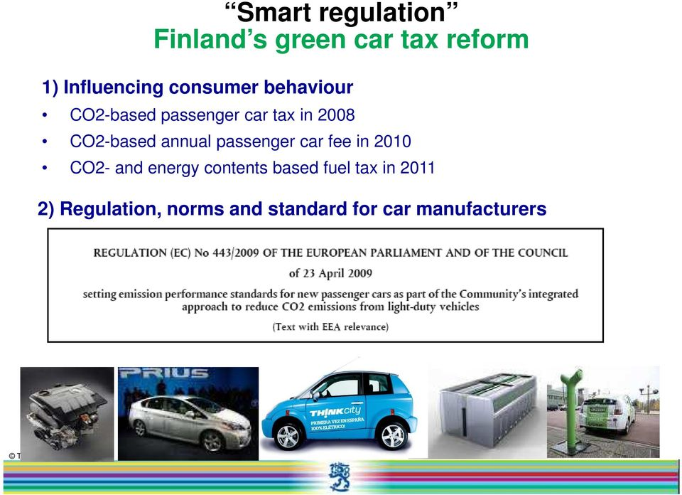 car fee in 2010 CO2- and energy contents based fuel tax in 2011 2)