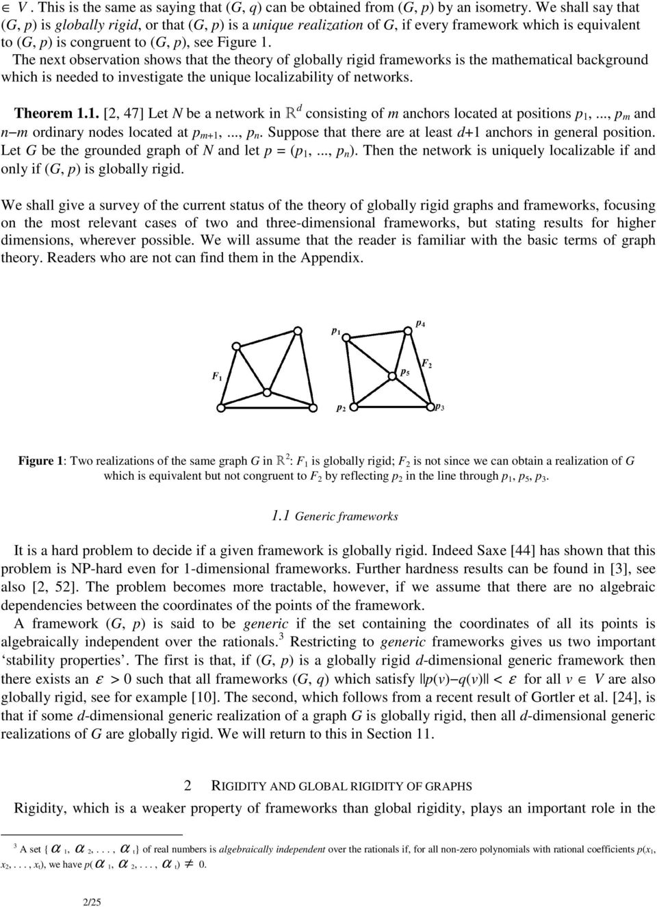 The next observation shows that the theory of globally rigid frameworks is the mathematical background which is needed to investigate the unique localizability of networks. Theorem 1.