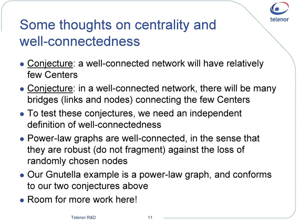 independent definition of well-connectedness Power-law graphs are well-connected, in the sense that they are robust (do not fragment) against