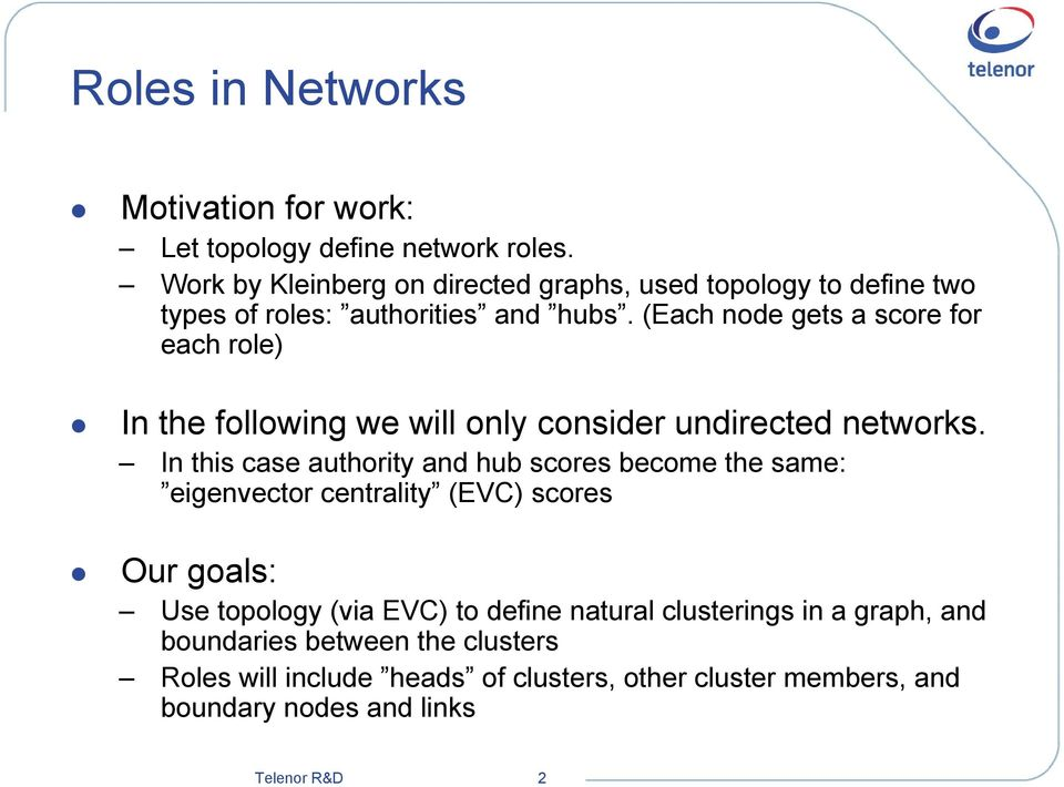 (Each node gets a score for each role) In the following we will only consider undirected networks.