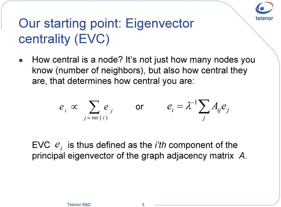 that determines how central you are: e i j = nn e ( i ) j or e i = λ 1 j A ij e j e i EVC