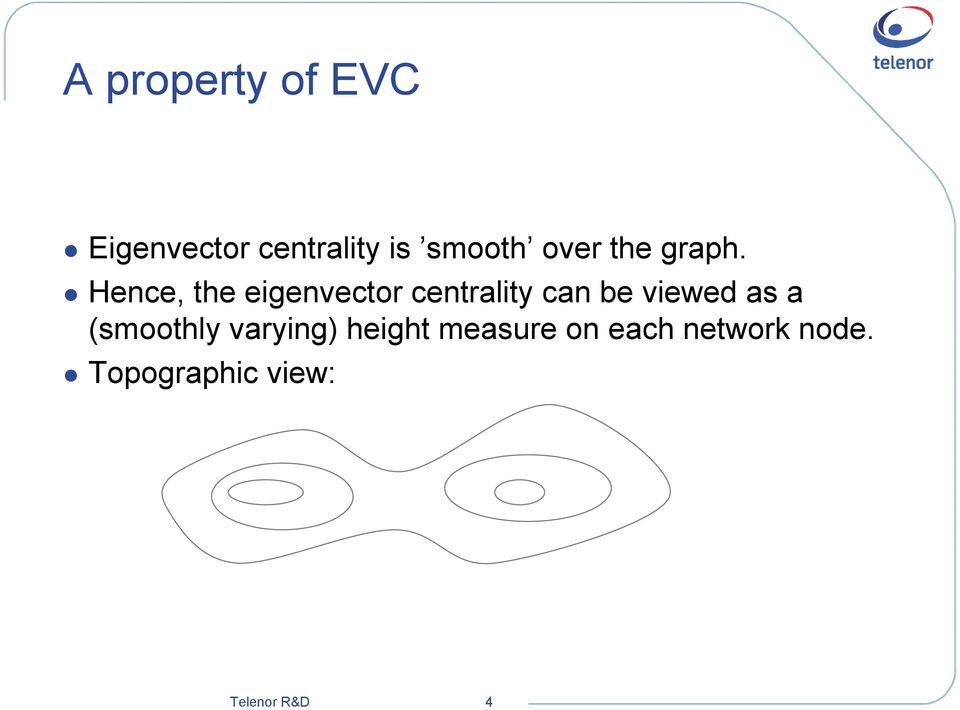 Hence, the eigenvector centrality can be viewed as