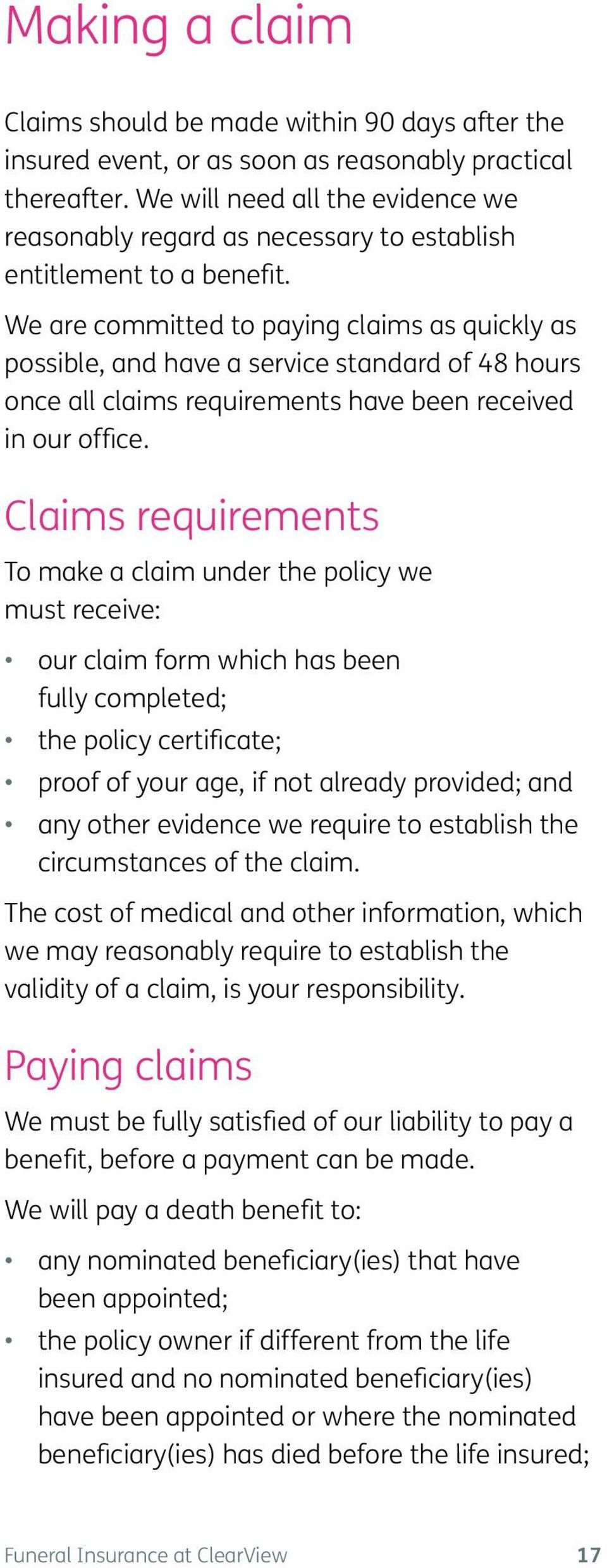 We are committed to paying claims as quickly as possible, and have a service standard of 48 hours once all claims requirements have been received in our office.