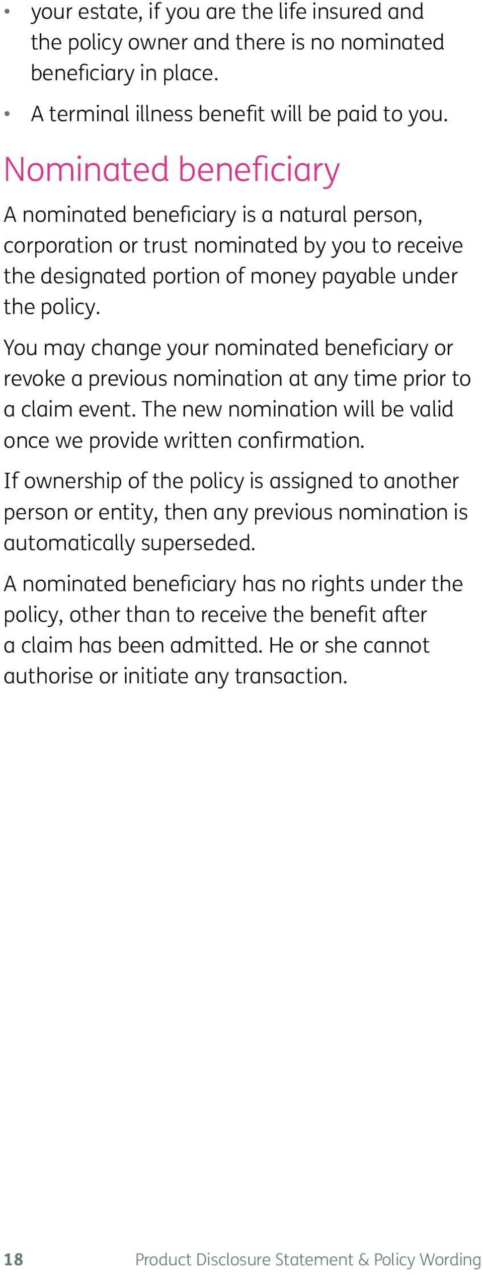 You may change your nominated beneficiary or revoke a previous nomination at any time prior to a claim event. The new nomination will be valid once we provide written confirmation.