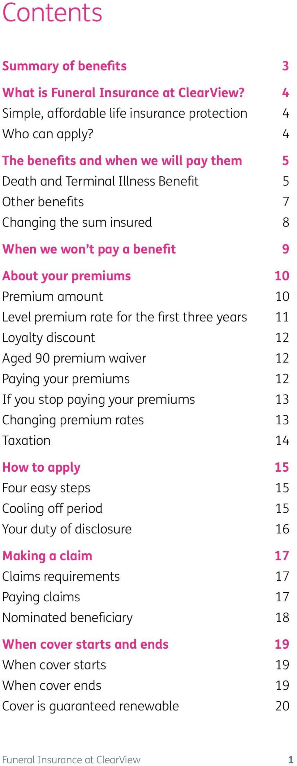 Level premium rate for the first three years 11 Loyalty discount 12 Aged 90 premium waiver 12 Paying your premiums 12 If you stop paying your premiums 13 Changing premium rates 13 Taxation 14 How to