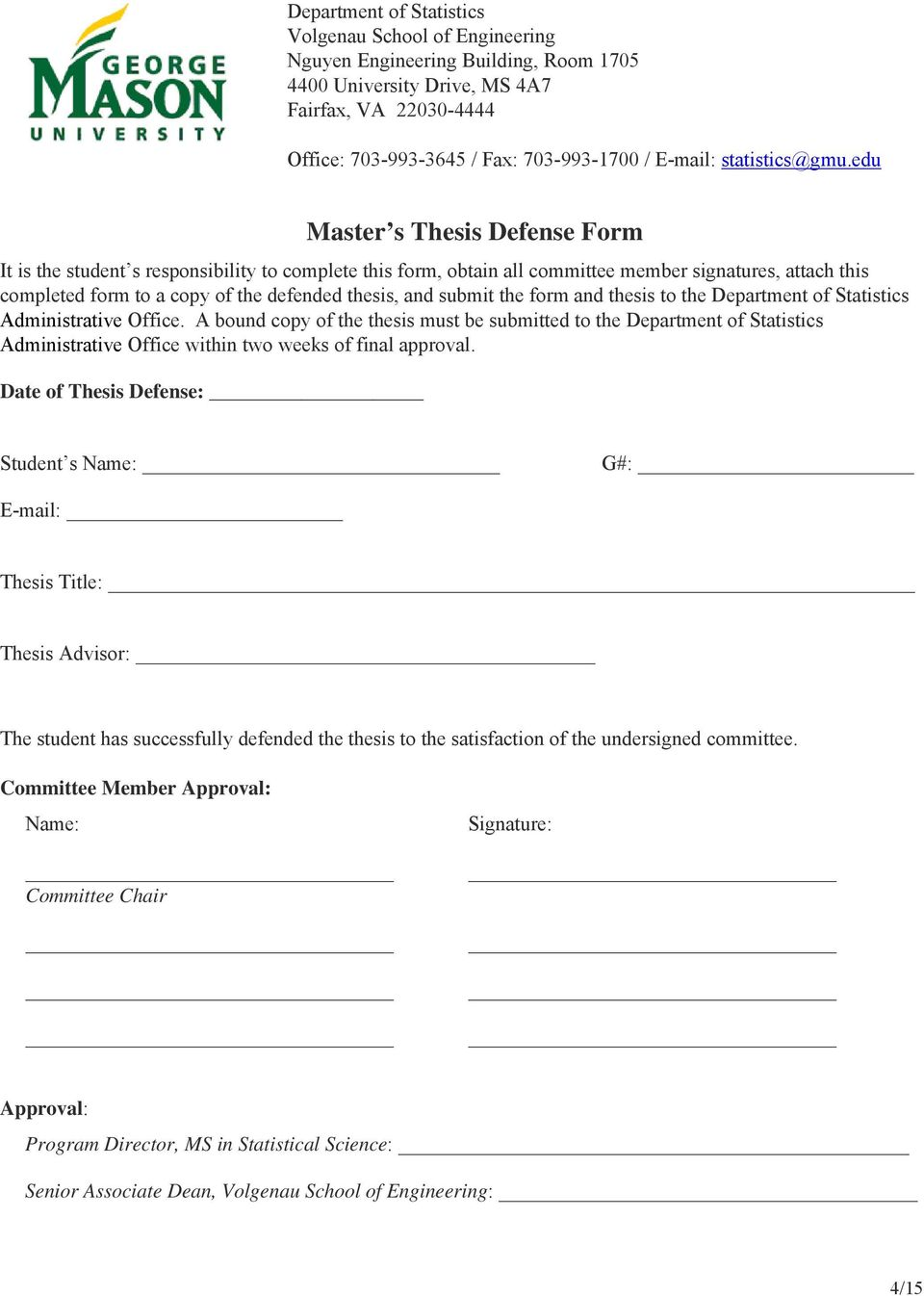 edu Master s Thesis Defense Form It is the student s responsibility to complete this form, obtain all committee member signatures, attach this completed form to a copy of the defended thesis, and