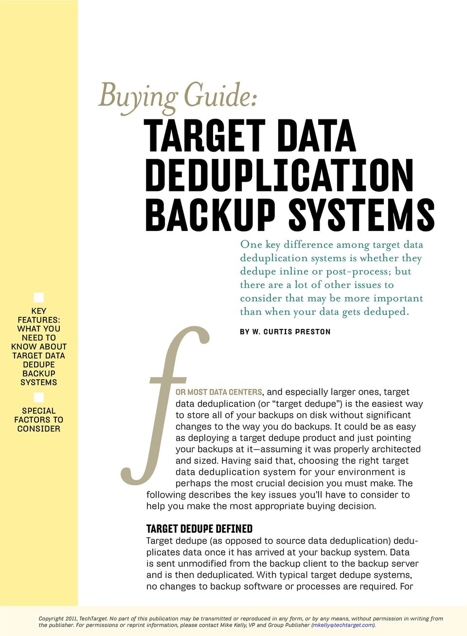 CURTIS PRESTON OR MOST DATA CENTERS, and especially larger ones, target data deduplication (or target dedupe ) is the easiest way to store all of your backups on disk without significant changes to