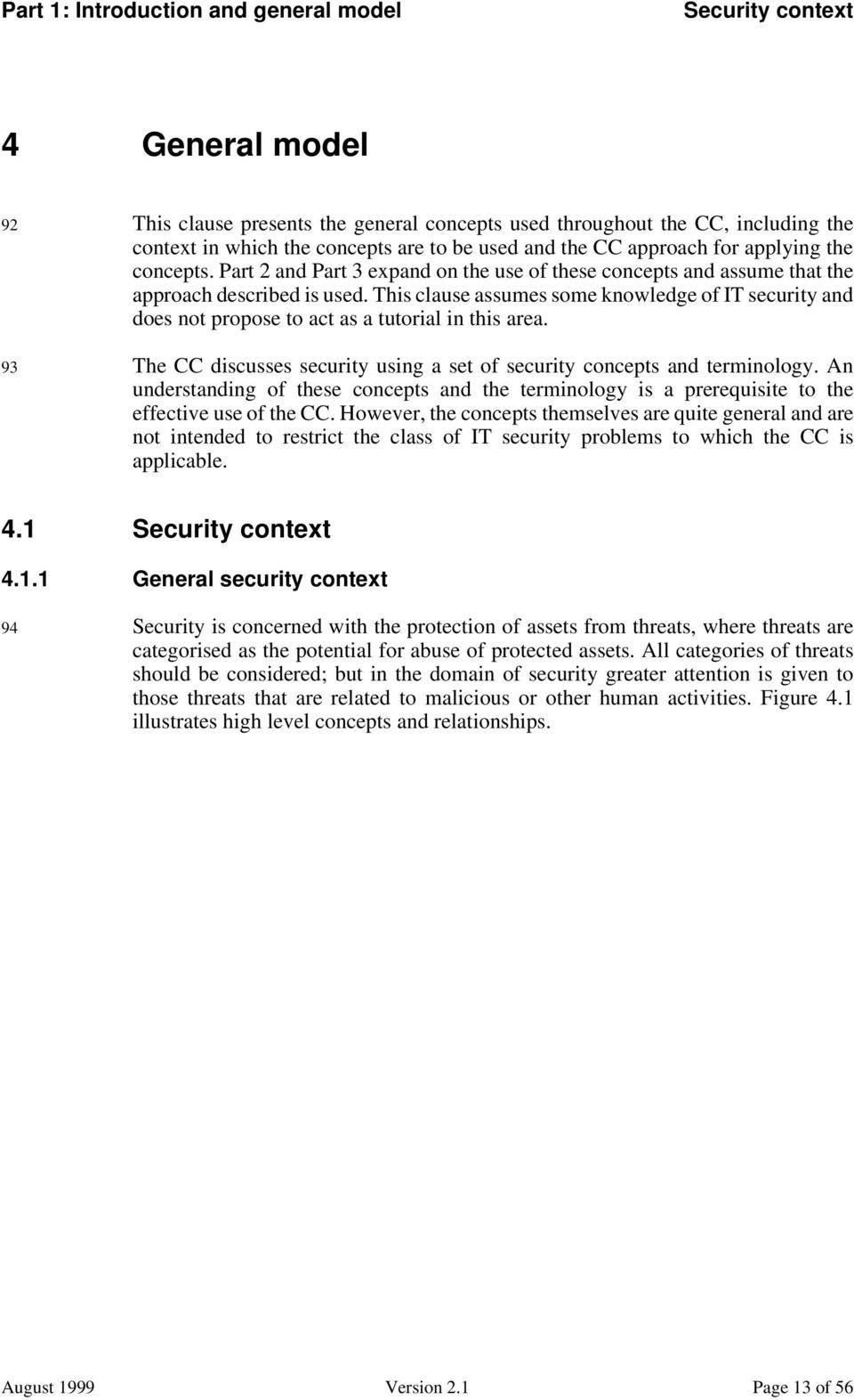 This clause assumes some knowledge of IT security and does not propose to act as a tutorial in this area. 93 The CC discusses security using a set of security concepts and terminology.