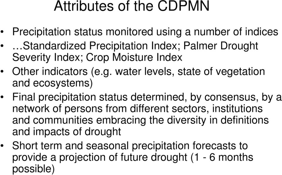 water levels, state of vegetation and ecosystems) Final precipitation status determined, by consensus, by a network of persons from