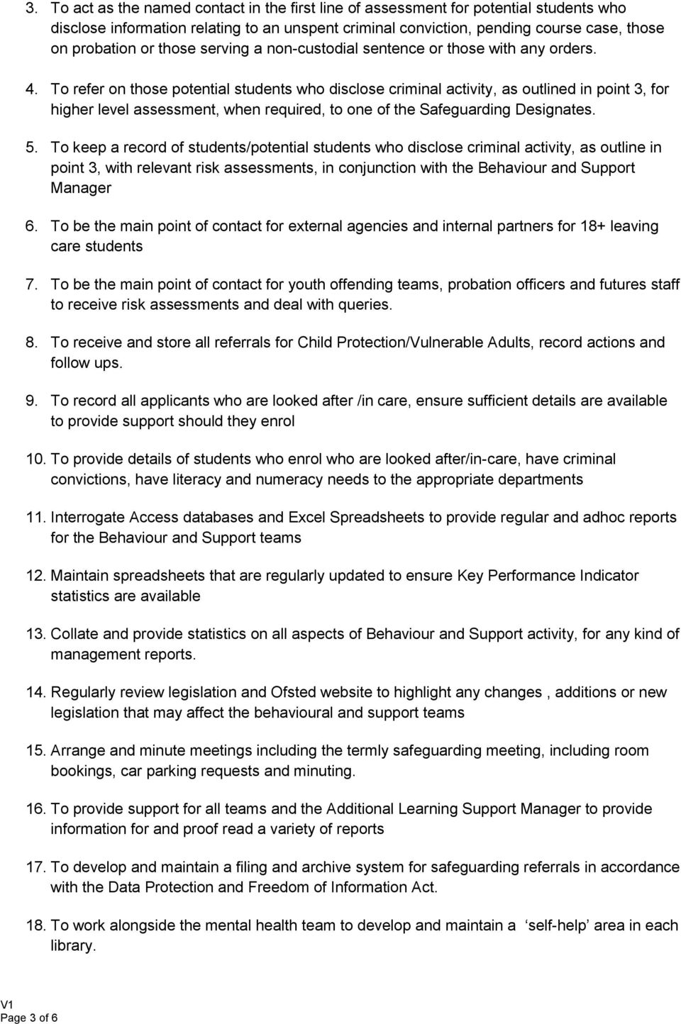 To refer on those potential students who disclose criminal activity, as outlined in point 3, for higher level assessment, when required, to one of the Safeguarding Designates. 5.