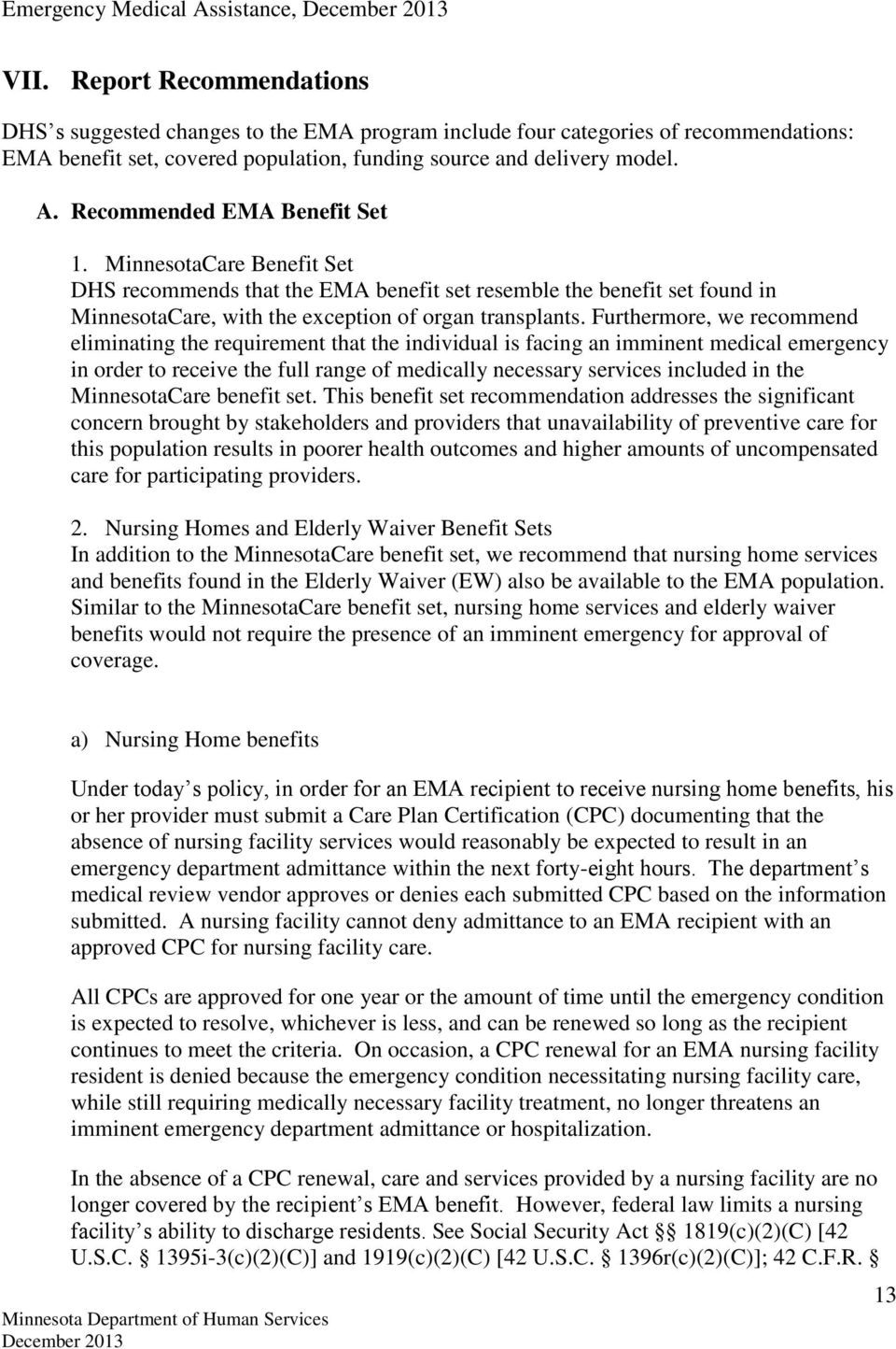 Recommended EMA Benefit Set 1. MinnesotaCare Benefit Set DHS recommends that the EMA benefit set resemble the benefit set found in MinnesotaCare, with the exception of organ transplants.