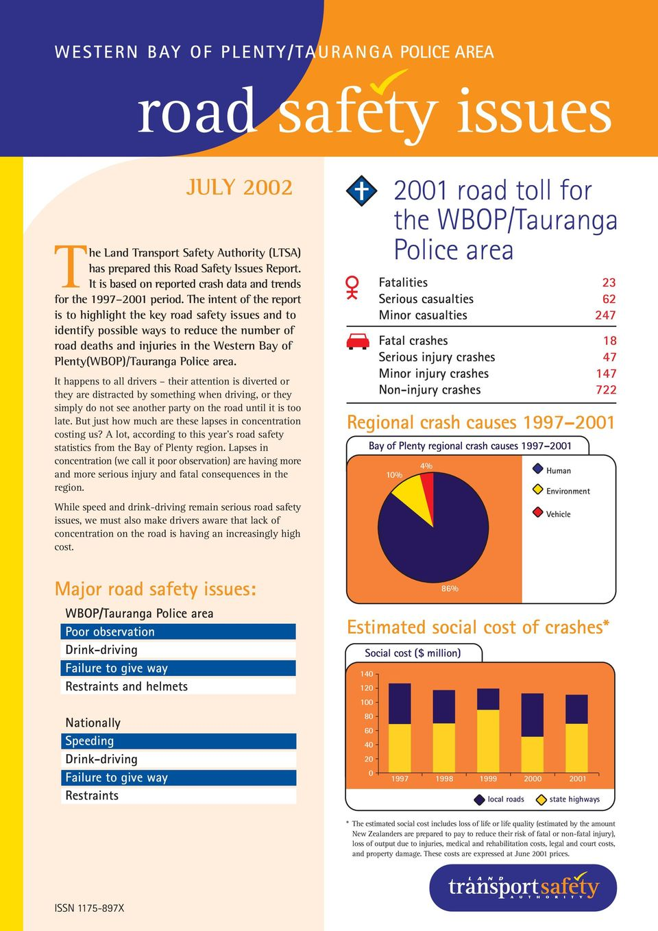The intent of the report is to highlight the key road safety issues and to identify possible ways to reduce the number of road deaths and injuries in the Western Bay of Plenty(WBOP)/Tauranga Police