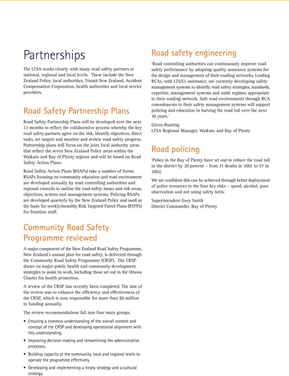 Road Safety Partnership Plans Road Safety Partnership Plans will be developed over the next 12 months to reflect the collaborative process whereby the key road safety partners agree on the risk,