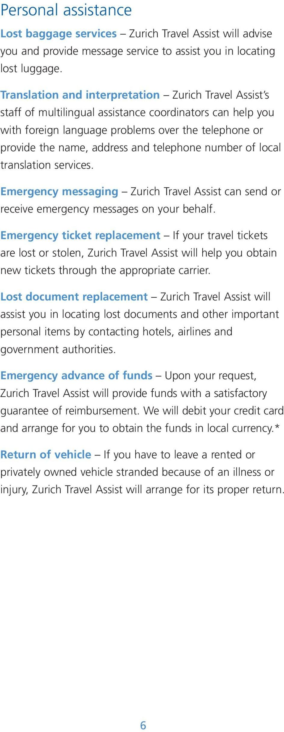 telephone number of local translation services. Emergency messaging Zurich Travel Assist can send or receive emergency messages on your behalf.
