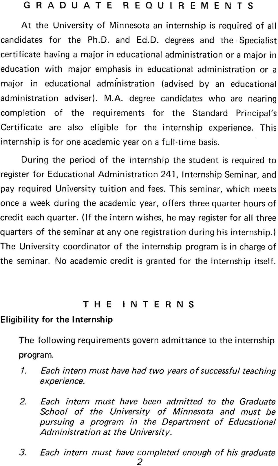 degree candidates who are nearing completion of the requirements for the Standard Principal's Certificate are also eligible for the internship experience.