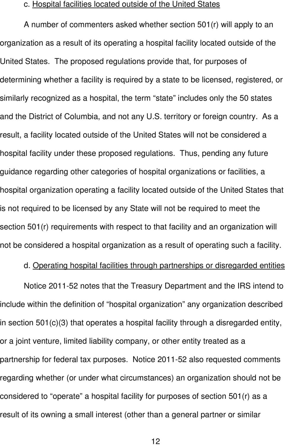 The proposed regulations provide that, for purposes of determining whether a facility is required by a state to be licensed, registered, or similarly recognized as a hospital, the term state includes