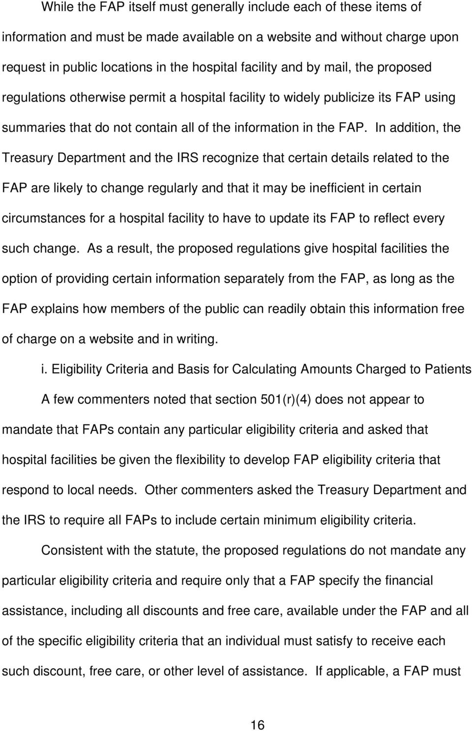 In addition, the Treasury Department and the IRS recognize that certain details related to the FAP are likely to change regularly and that it may be inefficient in certain circumstances for a