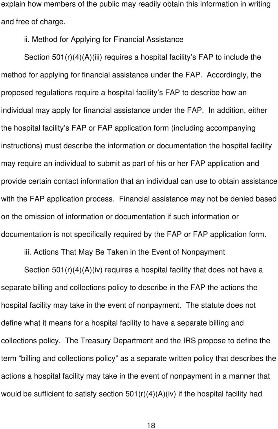 Accordingly, the proposed regulations require a hospital facility s FAP to describe how an individual may apply for financial assistance under the FAP.