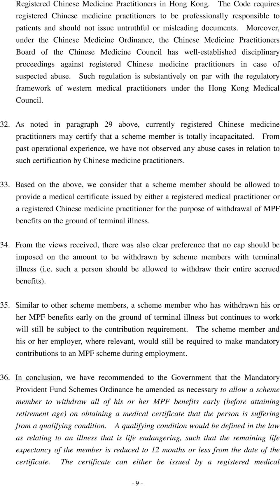 Moreover, under the Chinese Medicine Ordinance, the Chinese Medicine Practitioners Board of the Chinese Medicine Council has well-established disciplinary proceedings against registered Chinese
