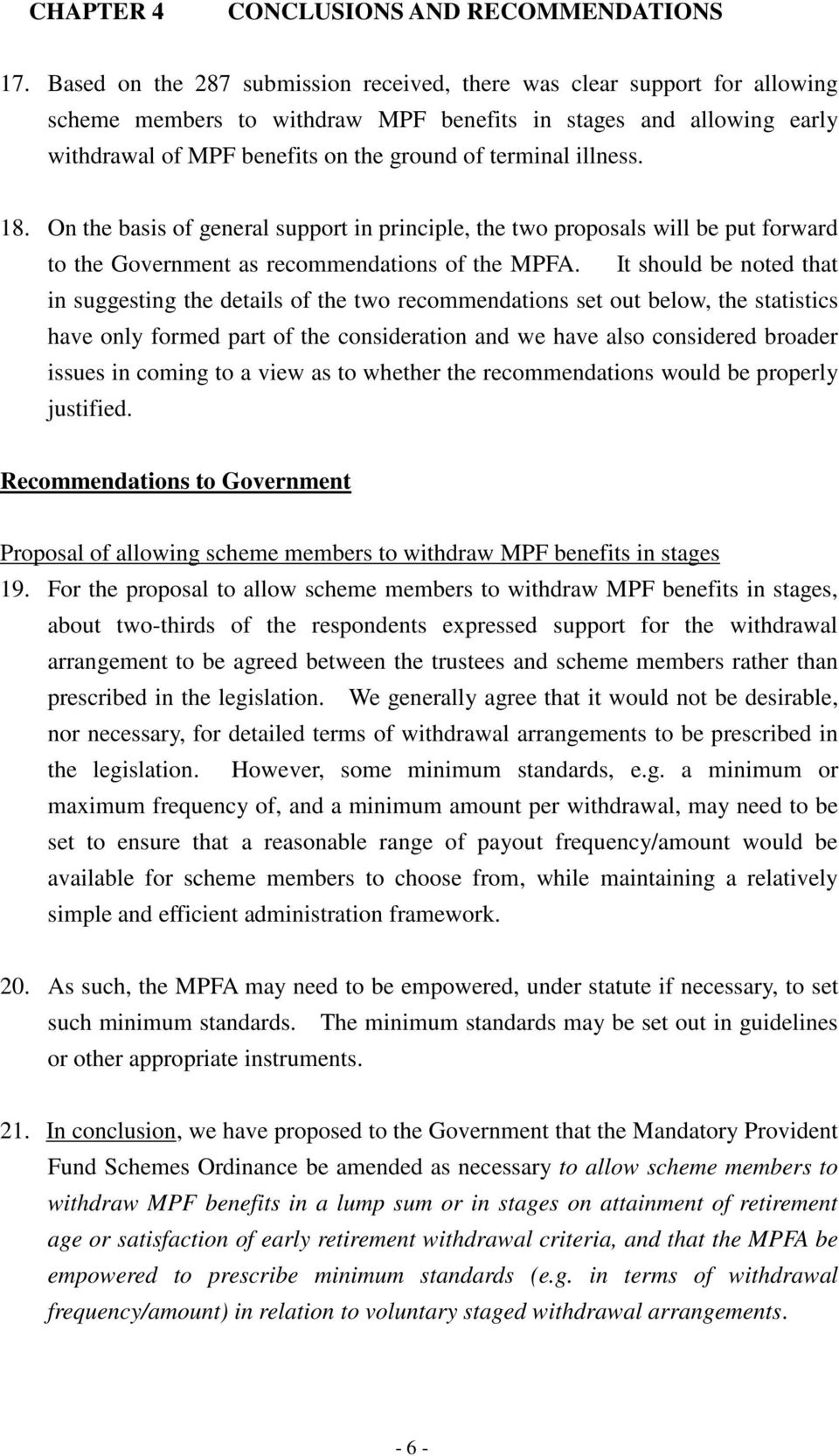 illness. 18. On the basis of general support in principle, the two proposals will be put forward to the Government as recommendations of the MPFA.