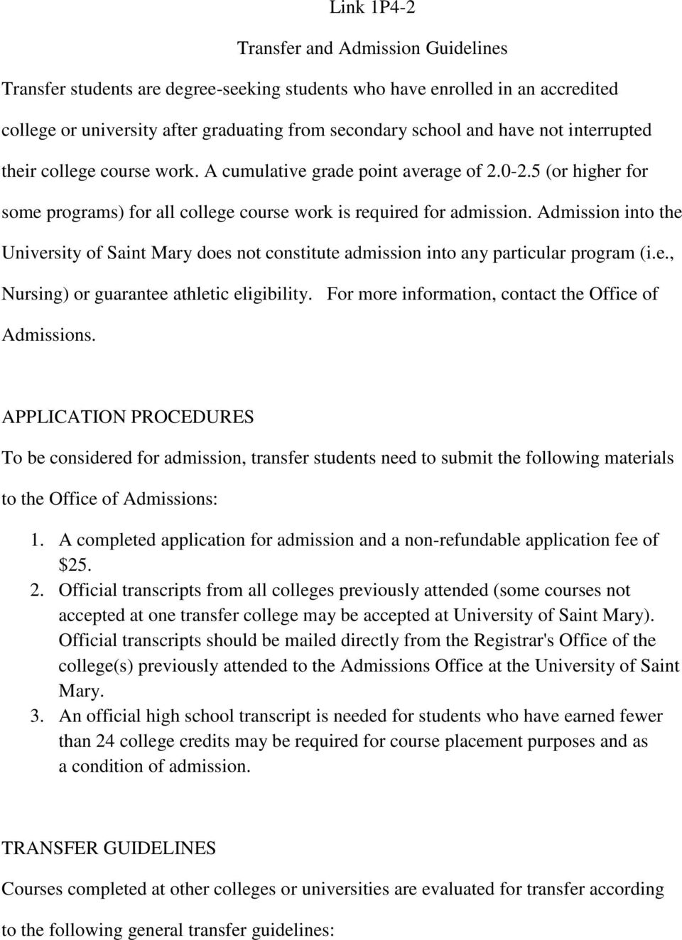 Admission into the University of Saint Mary does not constitute admission into any particular program (i.e., Nursing) or guarantee athletic eligibility.