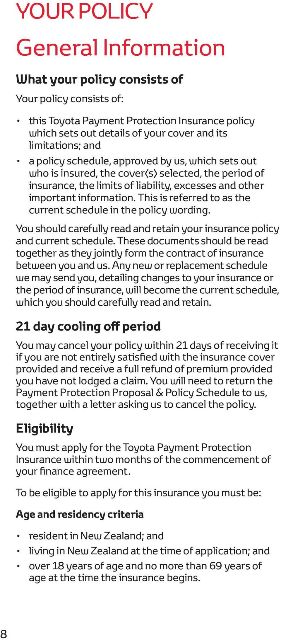 This is referred to as the current schedule in the policy wording. You should carefully read and retain your insurance policy and current schedule.