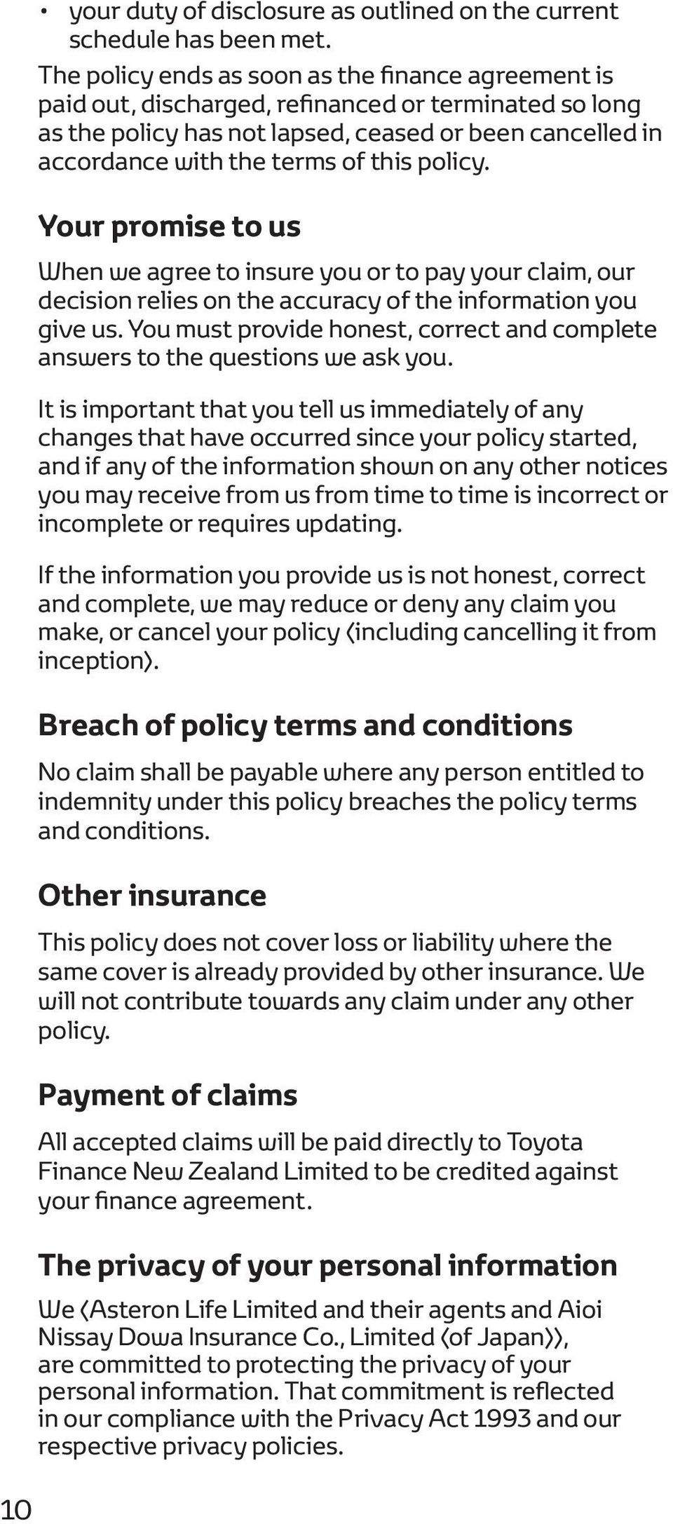 policy. Your promise to us When we agree to insure you or to pay your claim, our decision relies on the accuracy of the information you give us.
