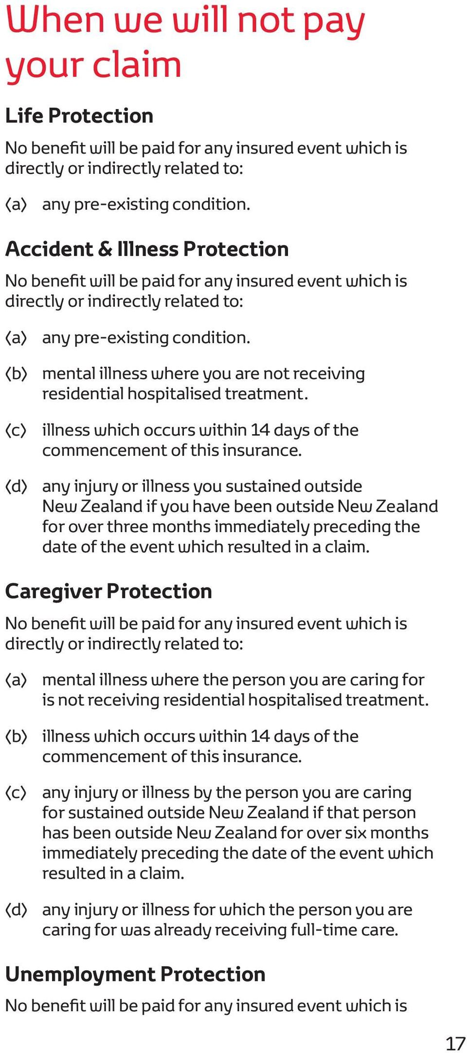 mental illness where you are not receiving residential hospitalised treatment. illness which occurs within 14 days of the commencement of this insurance.